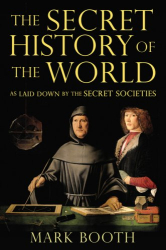 Mark Booth: The Secret History of the World: As Laid Down by the Secret Societies