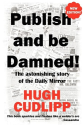 Hugh Cudlipp: Publish and be Damned!