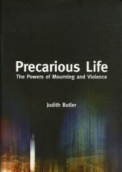 Judith Butler: Precarious Life: The Power of Mourning and Violence