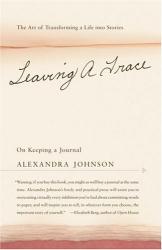 Alexandra Johnson: Leaving a Trace : On Keeping a Journal