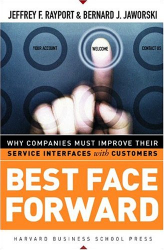 Jeffrey F. Rayport: Best Face Forward: Why Companies Must Improve Their Service Interfaces With Customers
