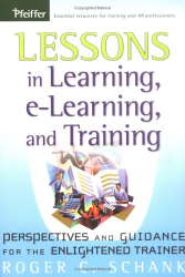 Roger C.  Schank: Lessons in Learning, e-Learning, and Training : Perspectives and Guidance for the Enlightened Trainer