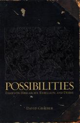 David Graeber: Possibilities: Essays on Hierarchy, Rebellion, and Desire