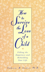 Catherine Sanders: How to Survive the Loss of a Child : Filling the Emptiness and Rebuilding Your Life