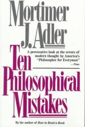 Mortimer Jerome Adler: Ten Philosophical Mistakes
