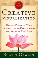 Shakti Gawain: Creative Visualization: Use the Power of Your Imagination to Create What You Want in Your Life