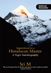Sri M: Apprenticed to a Himalayan Master: A Yogi's Autobiography