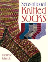 Charlene Schurch: Sensational Knitted Socks