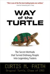 Curtis Faith: Way of the Turtle: The Secret Methods that Turned Ordinary People into Legendary Traders