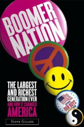 Steve Gillon: Boomer Nation: The Largest and Richest Generation Ever, and How It Changed America