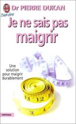 Docteur Pierre Dukan: Je ne sais pas maigrir : Une solution pour maigrir durablement