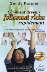Sandy Forster: Comment devenir follement riche rapidement : Un guide pour attirer la prospérité et l'abondance dans votre vie maintenant