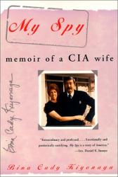 Bina C. Kiyonaga: My Spy: Memoir of a CIA Wife