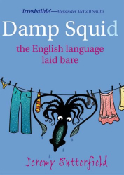 Jeremy Butterfield: A Damp Squid: The English Language Laid Bare