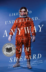 Jim Shepard: Like You'd Understand, Anyway (Vintage Contemporaries)
