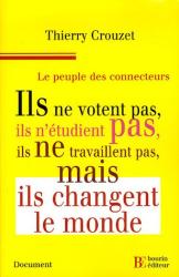 Thierry Crouzet: Le peuple des connecteurs : Ils ne  votent pas, ils n'étudient pas, ils ne travaillent pas... mais ils changent le monde