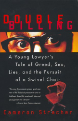 cameron stracher: double billing: a young lawyer's tale of greed, sex, lies, and the pursuit of a swivel chair