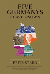 Fritz Stern: Five Germanys I Have Known