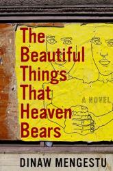 Dinaw Mengestu: The Beautiful Things That Heaven Bears