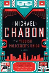 Michael Chabon: The Yiddish Policemen's Union: A Novel