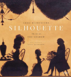 Emma Rutherford: Silhouette: The Art of the Shadow