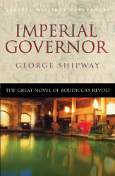 George Shipway: Imperial Governor: The Great Novel of Boudicca's Revolt