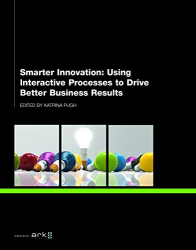 """Essay """"Innovation by Design"""" in: Smarter Innovation-Using Interactive Processes to Drive Better Business Results"""