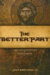 Fr John Bartunek: The Better Part: A Christ-Centered Resource for Personal Prayer