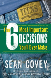 Sean Covey: The 6 Most Important Decisions You'll Ever Make: A Guide for Teens