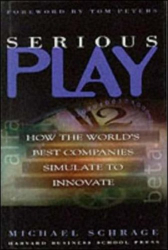 Michael Schrage: Serious Play: How the World's Best Companies Simulate to Innovate