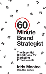 Idris Mootee: 60-Minute Brand Strategist: The Essential Brand Book for Marketing Professionals
