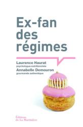 Laurence Haurat et Annabelle Demouron: Ex-fan des régimes. Une psychologue nutritionniste décrypte les galères de 80 % de femmes avec leur poids