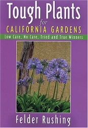 Felder Rushing: Tough Plants for California Gardens: Low Care, No Care, Tried and True Winners (Tough Plants)