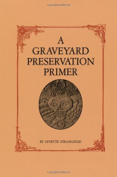 Lynette Strangstad: A Graveyard Preservation Primer (American Association for State and Local History Book Series)