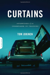 Tom Jokinen: Curtains: Adventures of an Undertaker-in-Training