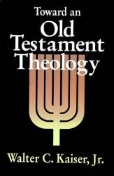 Jr., Dr. Walter C. Kaiser: Toward an Old Testament Theology