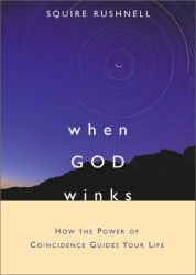 SQuire Rushnell: When GOD Winks: How the Power of Coincidence Guides Your Life