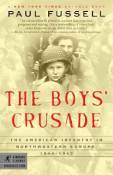 Paul Fussell: The Boys' Crusade: The American Infantry in Northwestern Europe, 1944-1945 (Modern Library Chronicles)