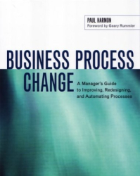 Paul Harmon: Business Process Change: A Manager's Guide to Improving, Redesigning, and Automating Processes (The Morgan Kaufmann Series in Data Management Systems)