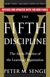 Peter M. Senge: The Fifth Discipline: The Art & Practice of The Learning Organization