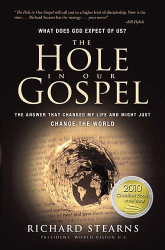 Richard Stearns: The Hole in Our Gospel: What Does God Expect of Us? The Answer That Changed My Life and Might Just Change the World