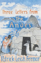 Patrick Leigh Fermor: Three Letters from the Andes
