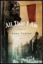Anna Funder: All That I Am: A Novel