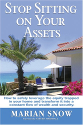 Marian Snow: Stop Sitting on Your Assets: How to Safely Leverage the Equity Trapped in Your Home and Transform It Into a Constant Flow of Wealth and Security