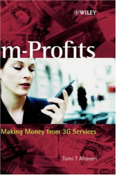 Tomi T. Ahonen: M-Profits: Making Money from 3G Services