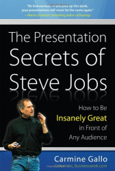 Carmine Gallo: The Presentation Secrets of Steve Jobs: How to Be Insanely Great in Front of Any Audience