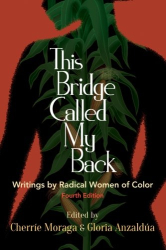 Cherríe Moraga: This Bridge Called My Back, Fourth Edition: Writings by Radical Women of Color