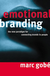Marc Gobe: Emotional Branding: The New Paradigm for Connecting Brands to People