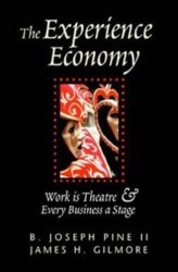 B. Joseph Pine: The Experience Economy: Work Is Theater & Every Business a Stage