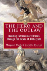Margaret Mark: The Hero and the Outlaw: Building Extraordinary Brands Through the Power of Archetypes